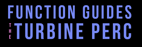 Function Guides: The Turbine Perc