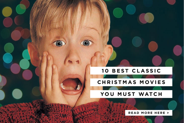 10 MUST WATCH CHRISTMAS MOVIES OF ALL TIME