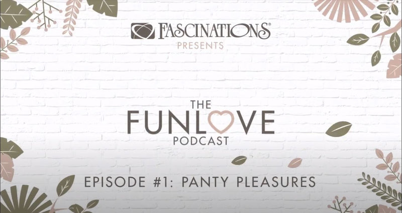 The Fun Love Podcast presented by Fascinations. Episode #1 Panty Pleasures.