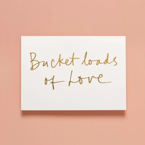 Bucket Loads of Love Card