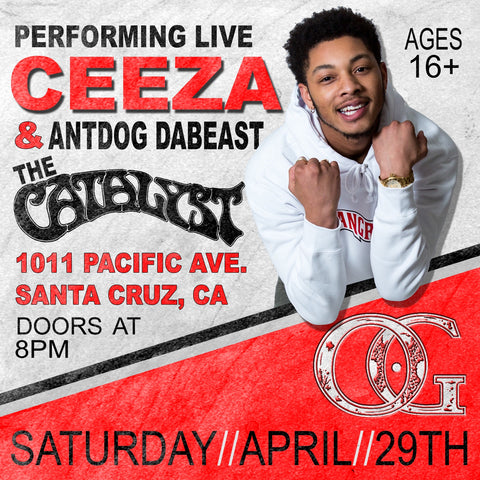 Ceeza x Antdog April 29th @ The Catalyst Club in Santa Cruz