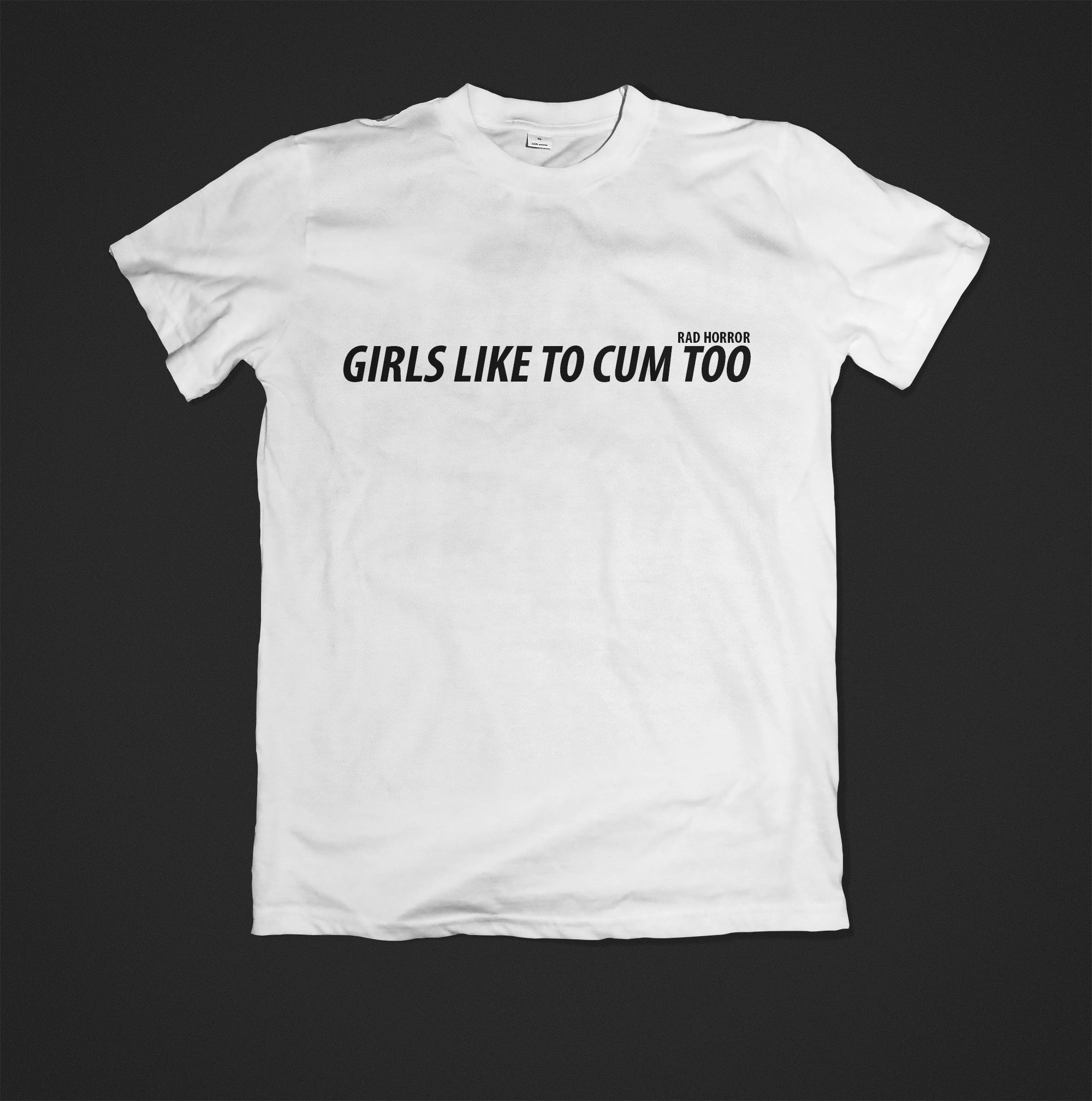 Girls Like To Cum Too T-Shirt