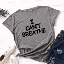 Load image into Gallery viewer, I Can't Breathe Letter Print T Shirt Women Short Sleeve O Neck Loose Tshirt 2020 Summer Women Tee Shirt Tops Camisetas Mujer