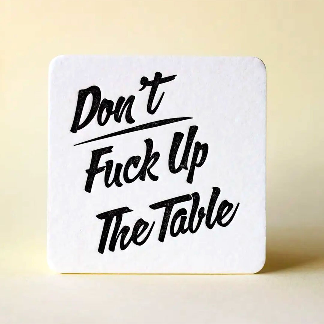 fisher-couture-com-Fisher Couture.com-Don't Fuck Up The Table - Letterpress Coasters