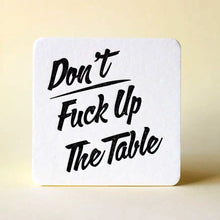 Load image into Gallery viewer, fisher-couture-com-Fisher Couture.com-Don't Fuck Up The Table - Letterpress Coasters