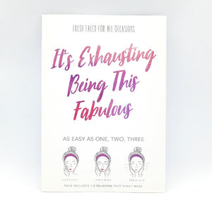 "Sheet Mask ""It's Exhausting Being This Fabulous"""