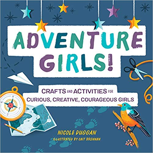 Adventure Girls!: Crafts and Activities for Curious