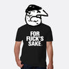 For Fuck's Sake T-Shirt
