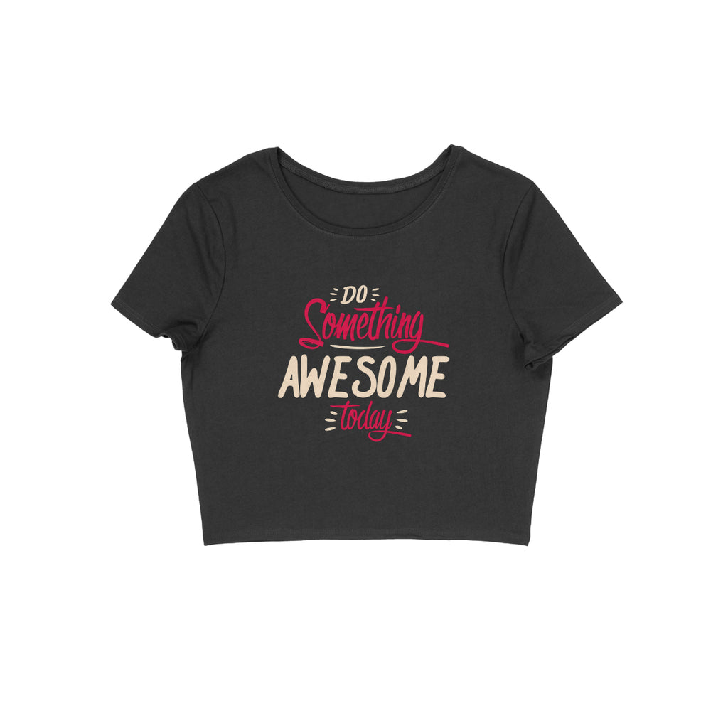 Do Something Awesome Today Crop Top