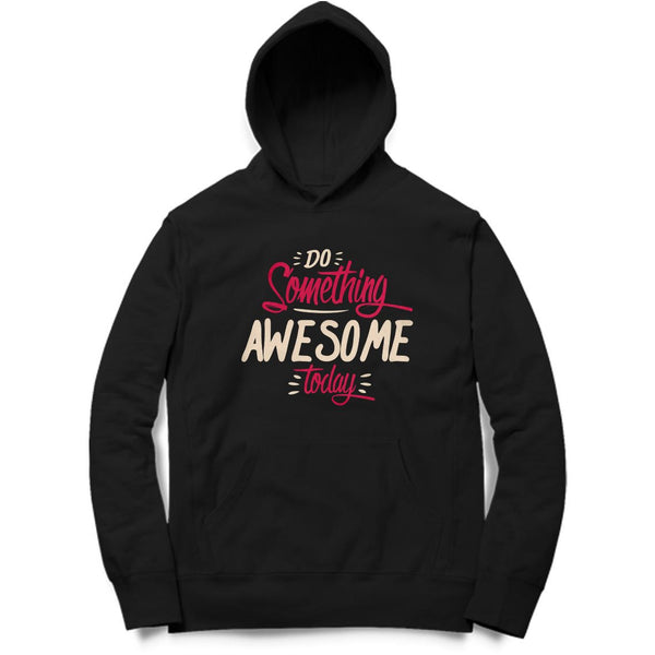 Do Something Awesome Today Hoodie