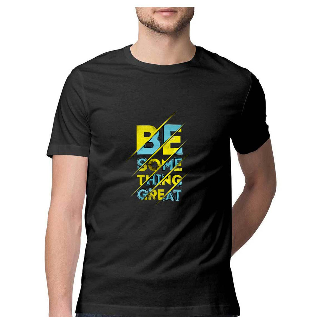 Be Something Great T-Shirt - MSS00021