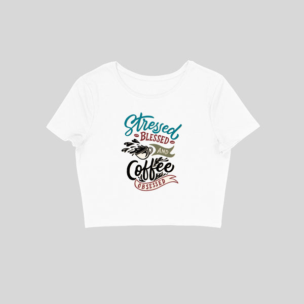 Stressed Blessed and Coffee Obsessed Crop Top - CT00014