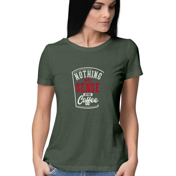Nothing Makes Sense Before Coffee T-Shirt - WSS00031