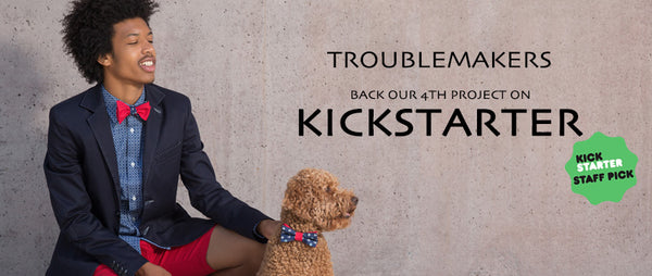 See you at Kickstarter for our bow ties!