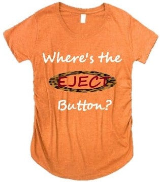 Where's the EJECT Button Maternity Tee