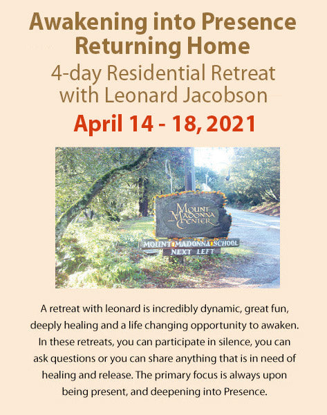 April 14 to 18, 2021:  Awakening into Presence - Returning Home - A 4-day Residential Retreat with Leonard Jacobson