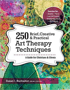 250 Brief, Creative & Practical Art Therapy Techniques