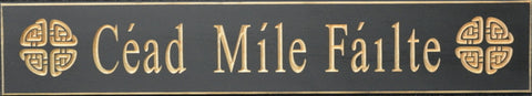 Cead Mile Failte  Wooden Sign - Made in USA 3 Styles in Black or Antique White