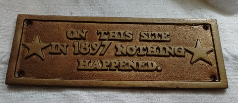 Cast Iron  - Decorative Cast Iron Sign - Nothing Happened 1897 Free Shipping