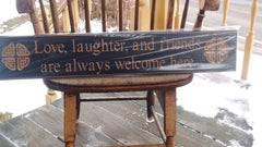 """Love, Laughter and Friends are Always Welcome Here"" Wooden Sign Made in USA - Olde Church Emporium"