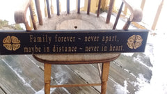 """Family Forever- Never Apart, Maybe in Distance - Never in Heart"" Sign 30 Inches Black"
