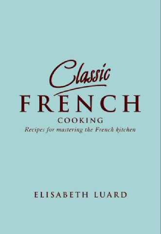 Classic French Cooking: Recipes for Mastering the French Kitchen by Luard, Elisabeth New Free Shipping
