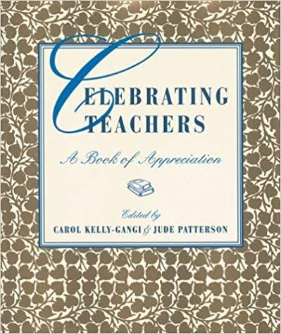 Celebrating Teachers: A Book of Appreciation by Jude Patterson & Carol Kelly-Gangi (Editors) Hardcover New 2001
