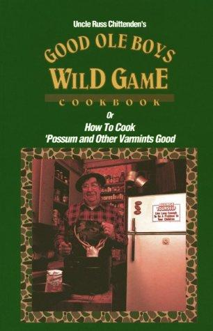 Good Ole Boys Wild Game Cookbook  Russ Chittenden, New Hardcover Published 1989 - Olde Church Emporium