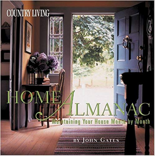 Country Living Home Almanac : Maintaining Your House Month by Month by John Gates Hardcover New Free Shipping