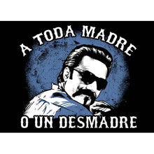 "Load image into Gallery viewer, ""A Toda Madre O Un Desmadre"" T-Shirt"