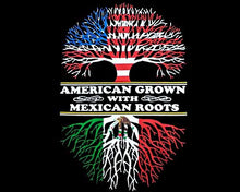 "Load image into Gallery viewer, ""American Grown With Mexican Roots"" T-Shirt"