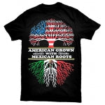 """American Grown With Mexican Roots"" T-Shirt"