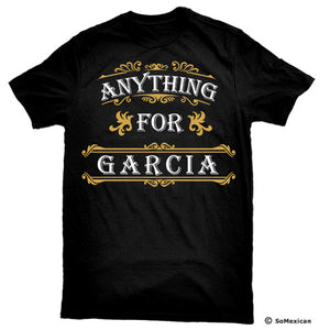 'Anything For Garcia' Last-Name T-Shirt