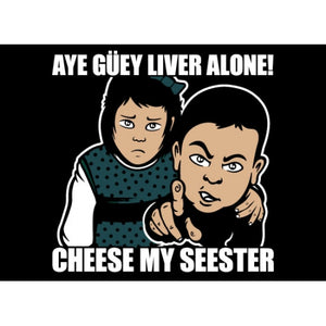 """Aye Guey Liver Alone Cheese My Seester"" T-Shirt"