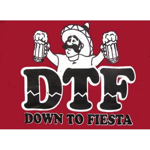 """DTF Down To Fiesta"" T-Shirt"
