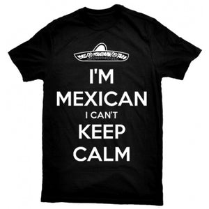 """I'm Mexican I Can't Keep Calm"" T-Shirt"