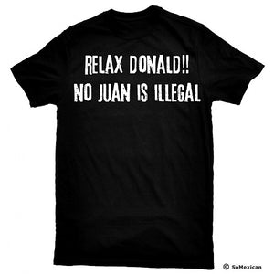 Relax Donald No Juan Is Illegal T-Shirt