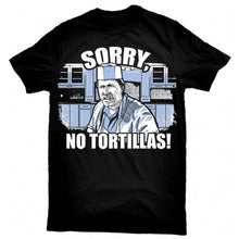 "Load image into Gallery viewer, ""Sorry No Tortillas"" T-Shirt"