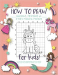 How to Draw Unicorns, Mermaids and Other Magical Friends