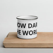 Load image into Gallery viewer, How Dare the World Enamel Mug