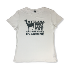 my llama don't like you and she likes everyone white T-shirt with black writing