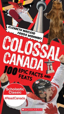 Colossal Canada: 100 Epic Facts and Feats