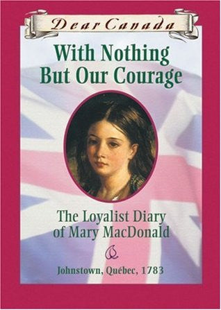 With Nothing But Our Courage - The Loyalist Diary of Mary MacDonald