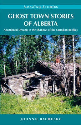 Amazing Stories: Ghost Town Stories of Alberta