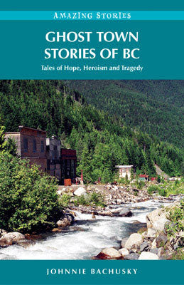 Amazing Stories: Ghost Town Stories of BC