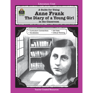 A Guide for Using Anne Frank: The Diary of a Young Girl in the Classroom (Gr. 5 & Up)