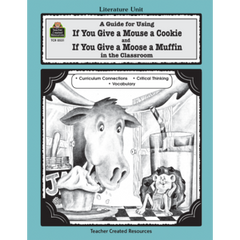 A Guide for Using If You Give a Mouse a Cookie and If You Give a Moose a Muffin in the Classroom (Gr. 1-3)