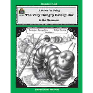 A Guide for Using The Very Hungry Caterpillar in the Classroom (Gr. 1-3)