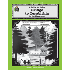 A Guide for Using Bridge to Terabithia in the Classroom (Gr. 5 & Up)