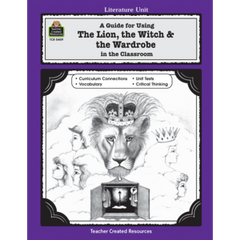 A Guide for Using The Lion, the Witch & the Wardrobe in the Classroom (Gr. 3-5)